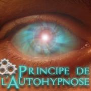 Le principe de l'auto hypnose pour changer sa vie
