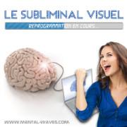 Le subliminal visuel pour se reprogrammer