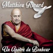 Matthieu Ricard Un apôtre du bonheur
